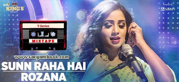 Sunn Raha Hai + Rozana (T-Series Mixtape)